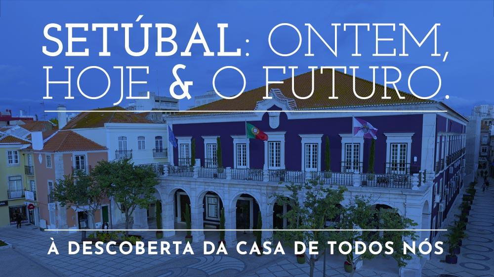 Setúbal: Ontem, Hoje e o Futuro